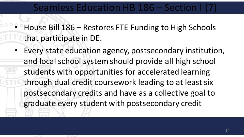Seamless Education HB 186 – Section I (7) House Bill 186 – Restores FTE Funding to High Schools that participate in DE.