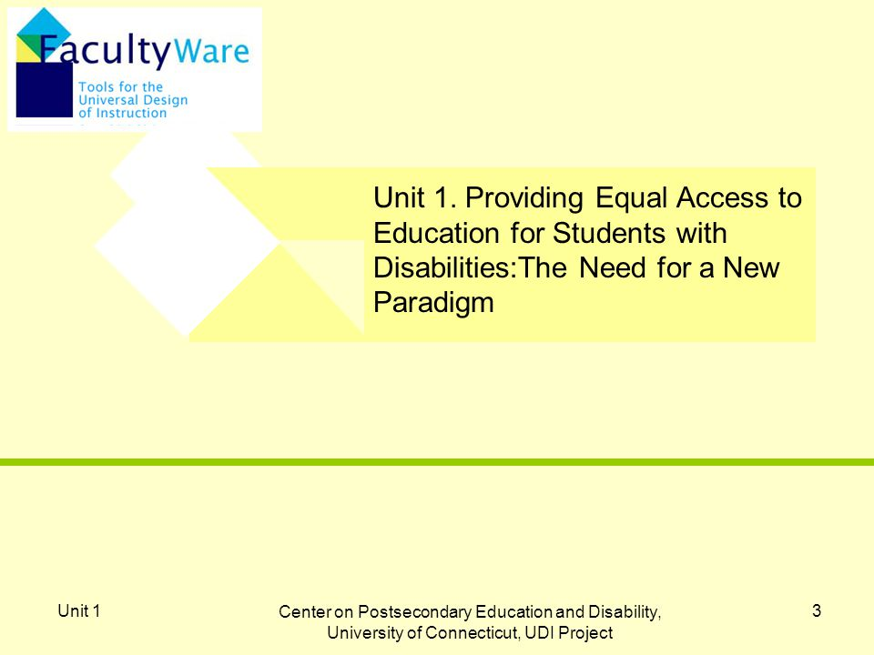 Unit 1 Center on Postsecondary Education and Disability, University of Connecticut, UDI Project 3 Unit 1.