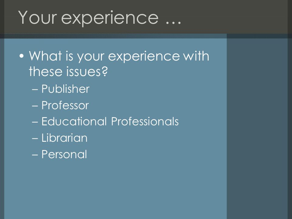 Your experience … What is your experience with these issues.