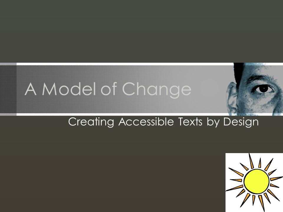 A Model of Change Creating Accessible Texts by Design