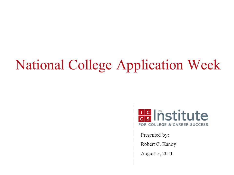 National College Application Week Presented by: Robert C. Kanoy August 3, 2011