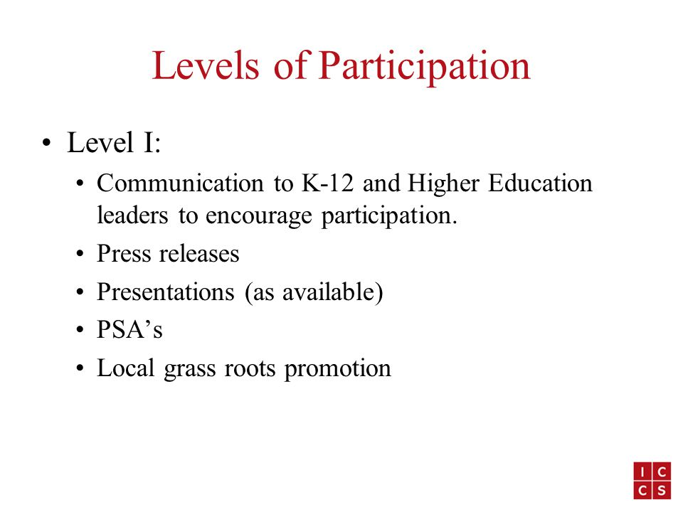 Levels of Participation Level I: Communication to K-12 and Higher Education leaders to encourage participation.