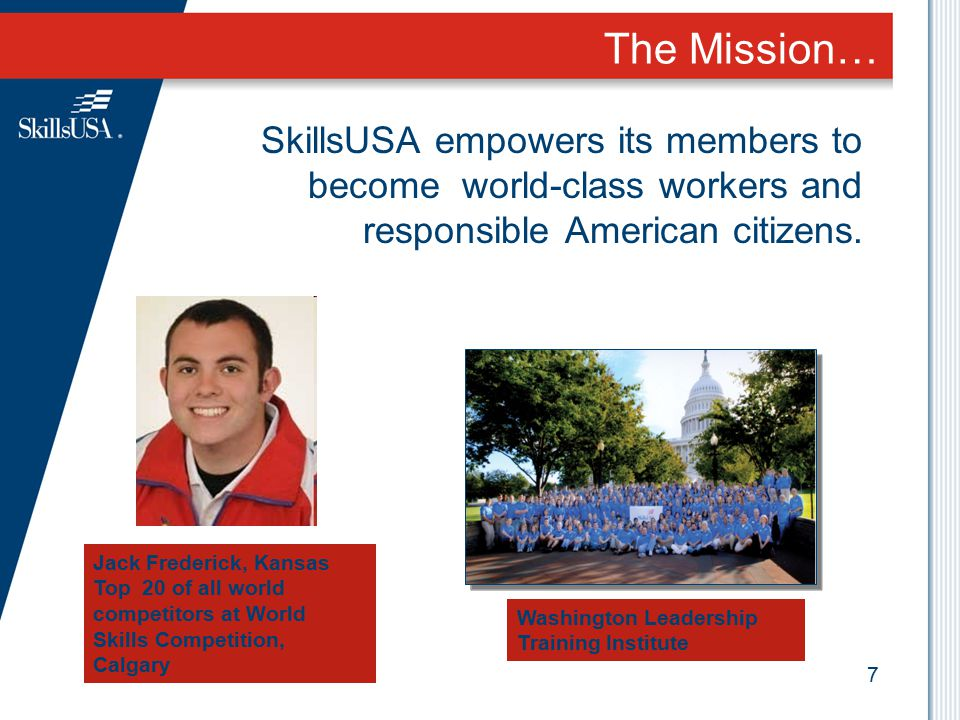 7 The Mission… SkillsUSA empowers its members to become world-class workers and responsible American citizens. Washington Leadership Training Institut