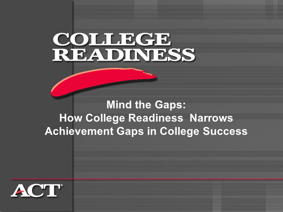 29 All College ready in 4 subjects Reductions in Racial/Ethnic Gaps in College Enrollment Associated with Meeting All Four ACT College Readiness Benchmarks Enrolled in college first year Gap reduction: 8 percentage points White Underrepresented minorities 75 61 84 78 146