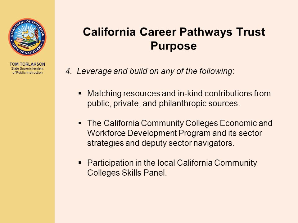 TOM TORLAKSON State Superintendent of Public Instruction California Career Pathways Trust Purpose 4. Leverage and build on any of the following:  Mat