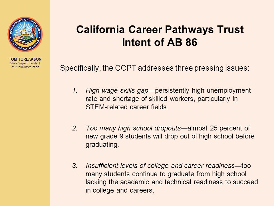 TOM TORLAKSON State Superintendent of Public Instruction California Career Pathways Trust State Partners California Department of Education California Community Colleges Chancellor's Office California Workforce Investment Board