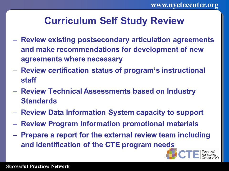 Successful Practices Network www.nyctecenter.org Curriculum Self Study Review –Review existing postsecondary articulation agreements and make recommen