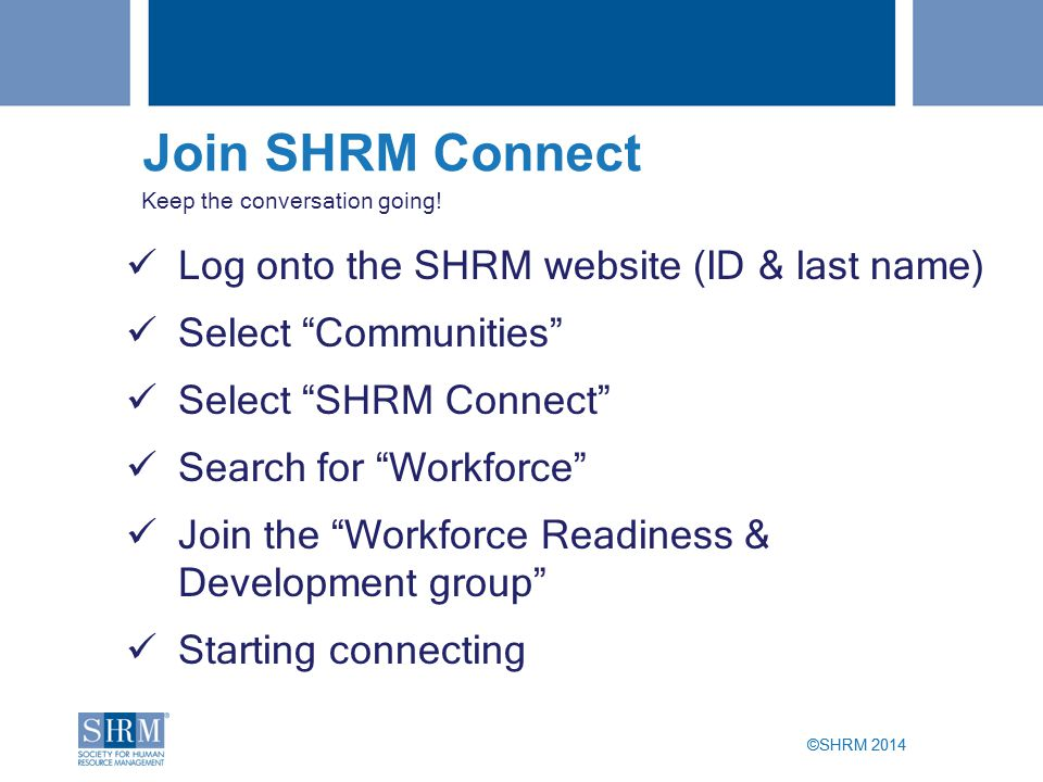 ©SHRM 2014 Join SHRM Connect Keep the conversation going.