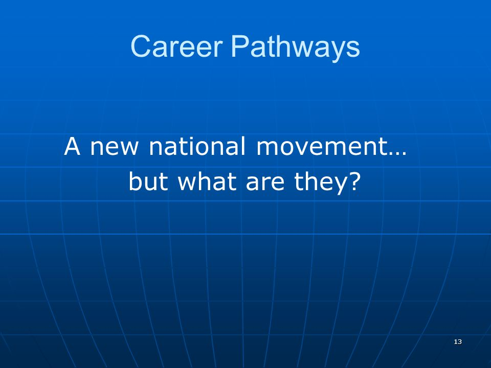 13 Career Pathways A new national movement… but what are they?
