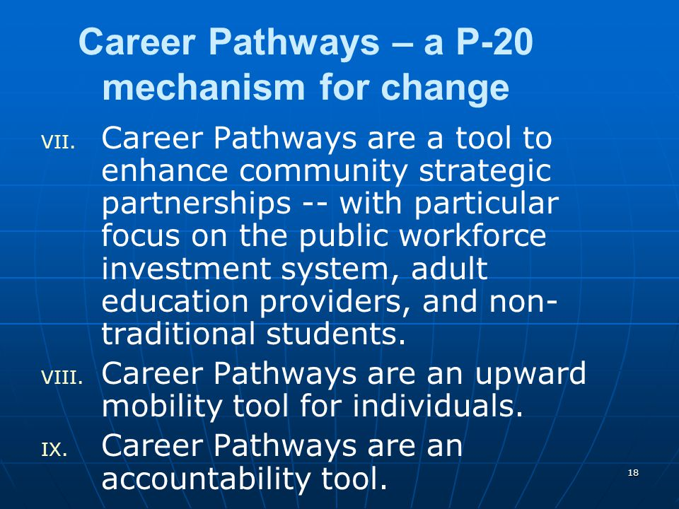 18 Career Pathways – a P-20 mechanism for change VII.