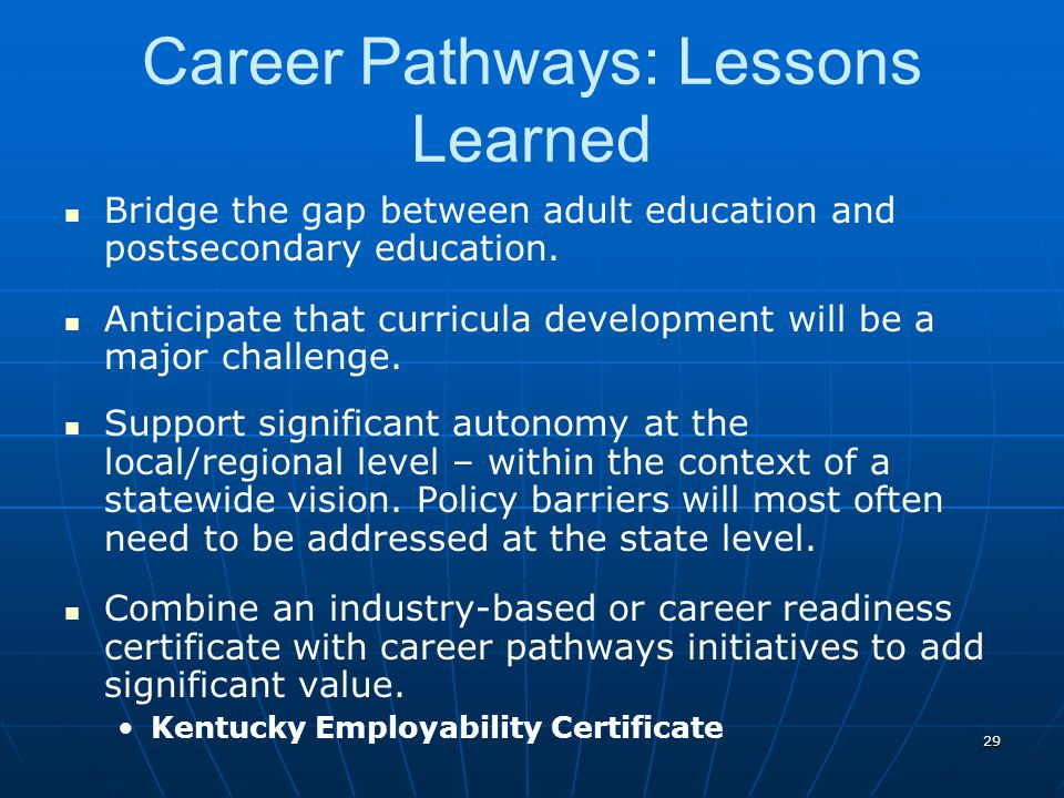 29 Career Pathways: Lessons Learned Bridge the gap between adult education and postsecondary education. Anticipate that curricula development will be