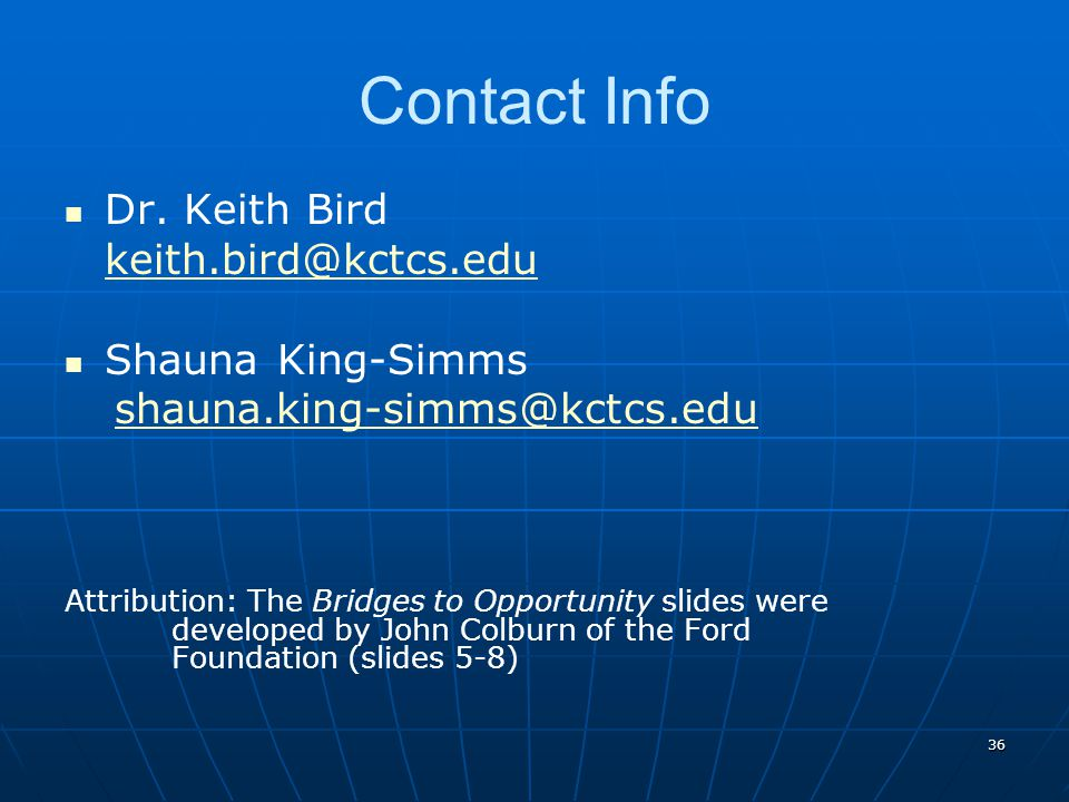 36 Contact Info Dr. Keith Bird keith.bird@kctcs.edu Shauna King-Simms shauna.king-simms@kctcs.edu Attribution: The Bridges to Opportunity slides were