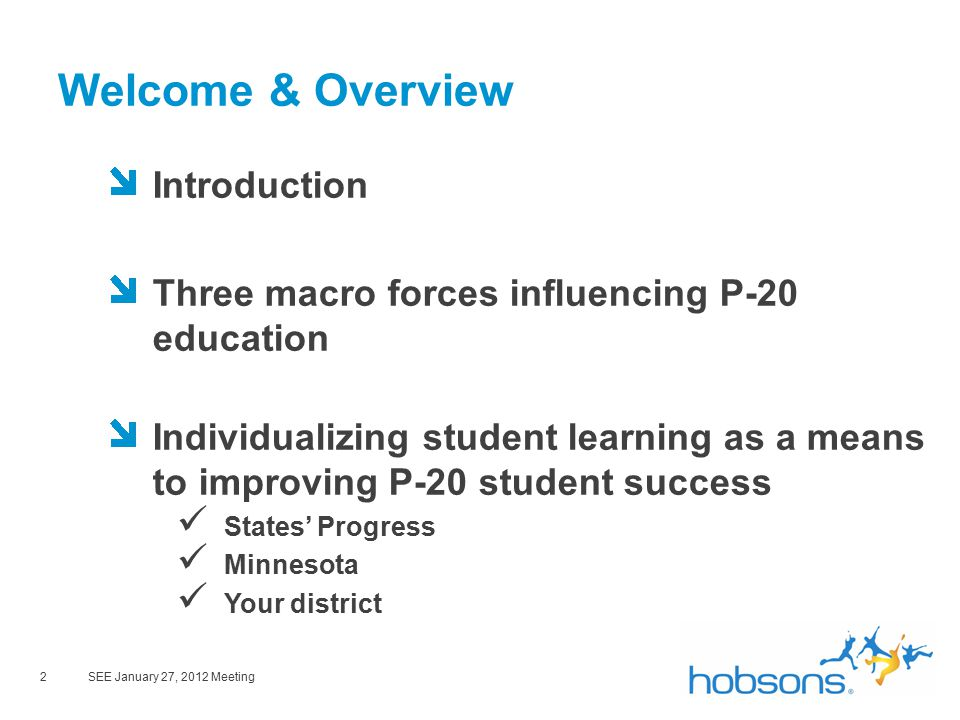 2SEE January 27, 2012 Meeting Welcome & Overview Introduction Three macro forces influencing P-20 education Individualizing student learning as a means to improving P-20 student success States' Progress Minnesota Your district