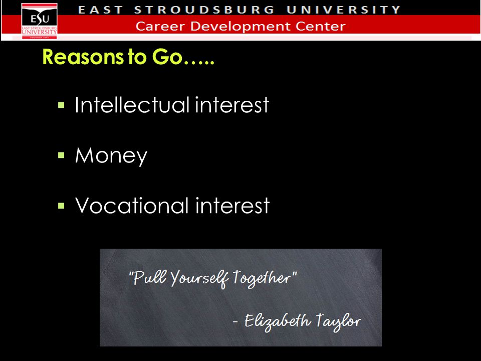 Reasons to Go…..  Intellectual interest  Money  Vocational interest