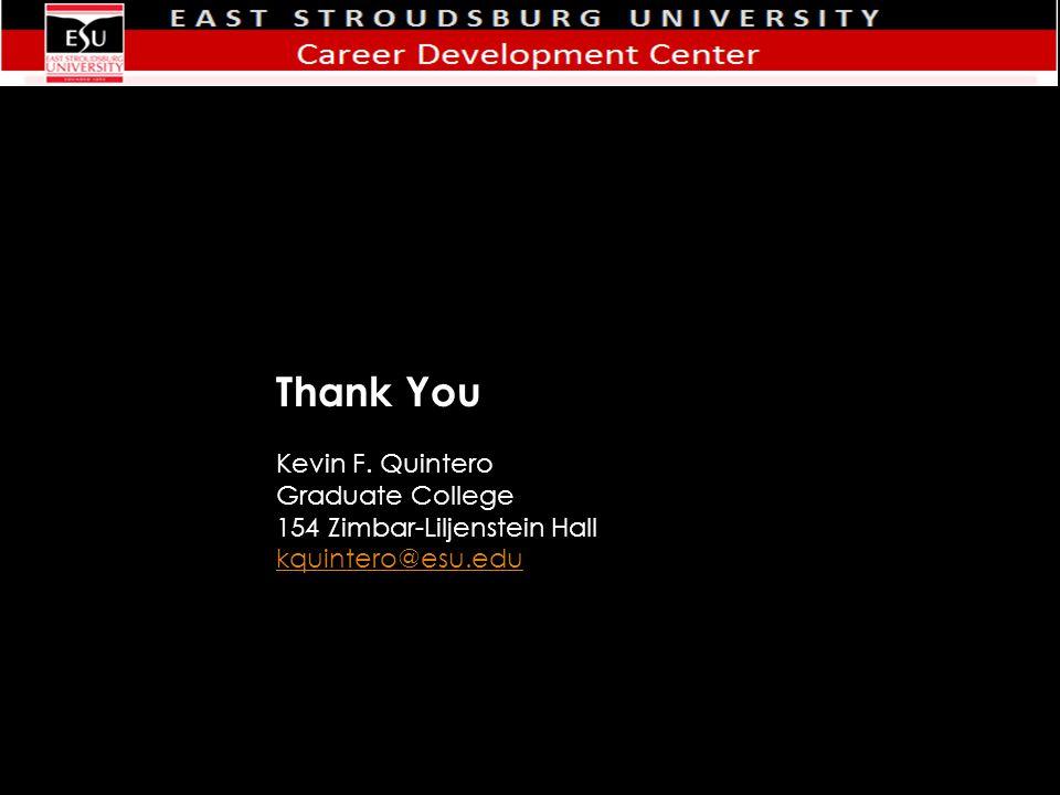 Thank You Kevin F. Quintero Graduate College 154 Zimbar-Liljenstein Hall kquintero@esu.edu