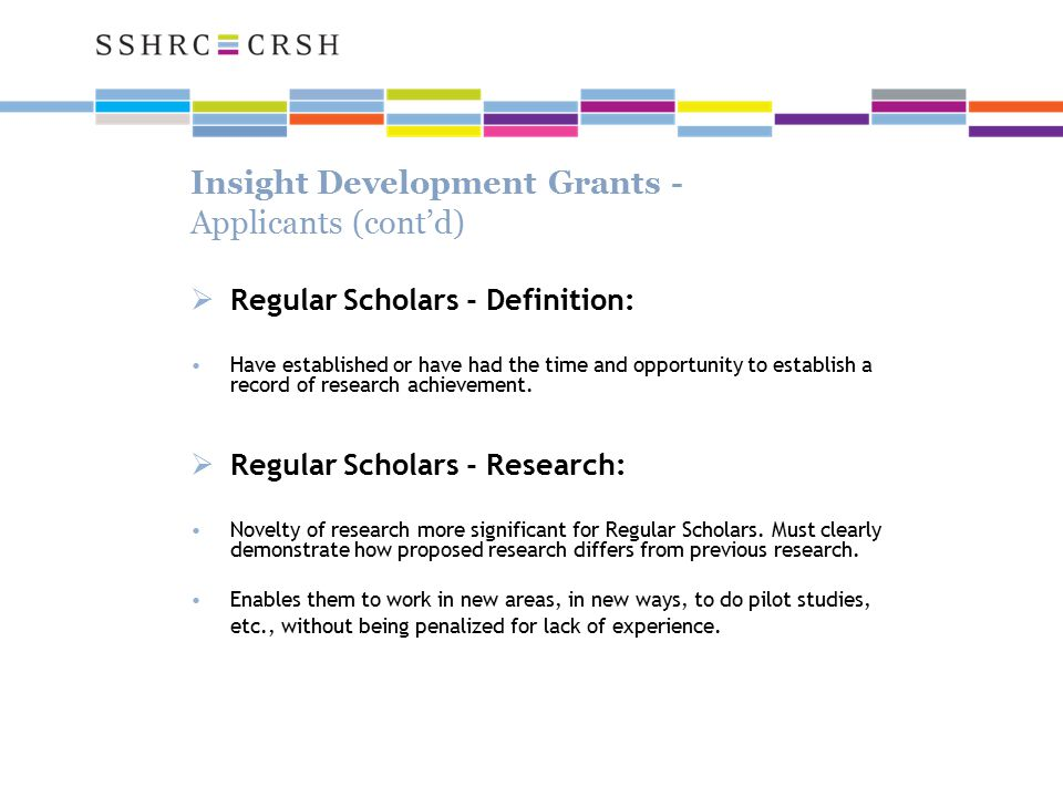 Insight Development Grants - Applicants (cont'd)  Regular Scholars - Definition: Have established or have had the time and opportunity to establish a record of research achievement.
