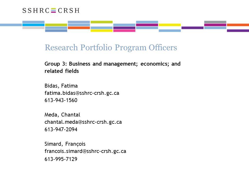 Research Portfolio Program Officers Group 3: Business and management; economics; and related fields Bidas, Fatima fatima.bidas@sshrc-crsh.gc.ca 613-943-1560 Meda, Chantal chantal.meda@sshrc-crsh.gc.ca 613-947-2094 Simard, François francois.simard@sshrc-crsh.gc.ca 613-995-7129