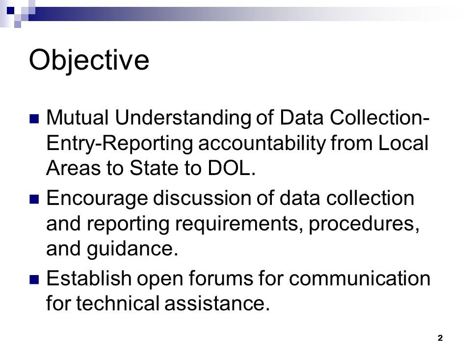 Background Oversight agencies like GAO and OIG cite data quality issues with ETA's data (2002 and 2008) Guidance issued annually containing report submission deadlines and source documentation requirements  TEGL 6-14 for PY13/FY14 Reporting and Data Validation 3