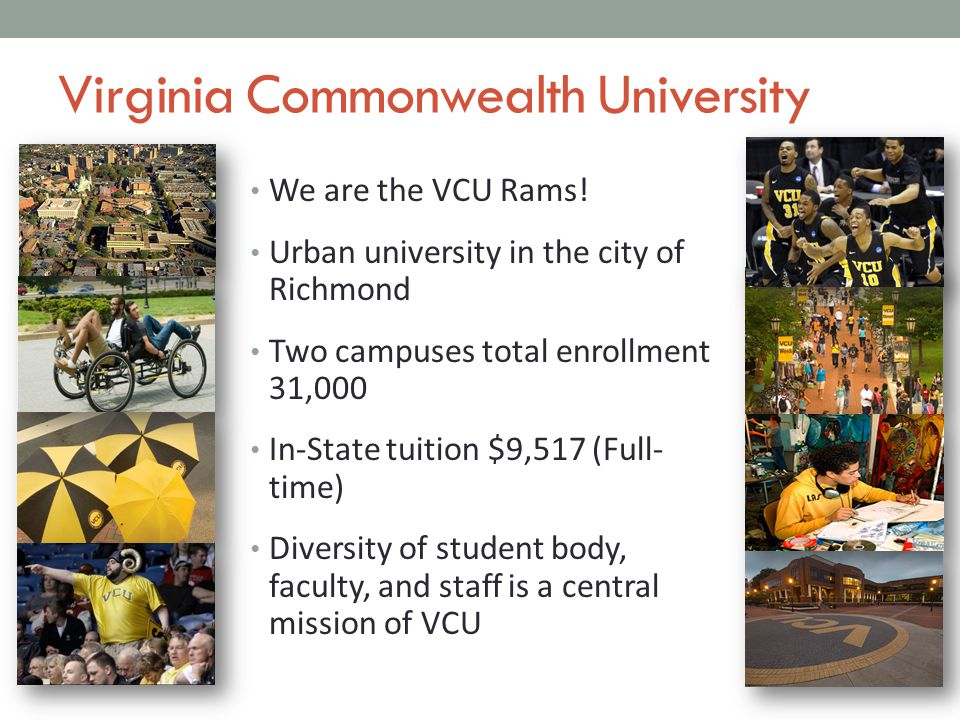 Virginia Commonwealth University We are the VCU Rams.
