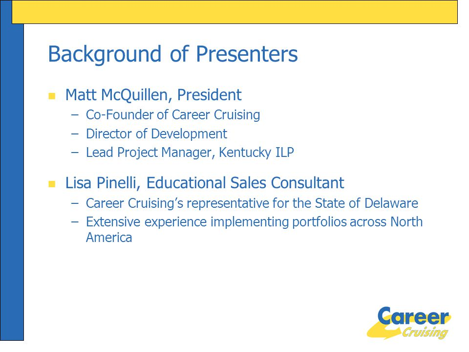 Background of Presenters n Matt McQuillen, President –Co-Founder of Career Cruising –Director of Development –Lead Project Manager, Kentucky ILP n Lis