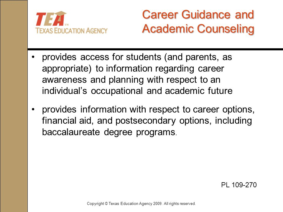 Career Guidance and Academic Counseling provides access for students (and parents, as appropriate) to information regarding career awareness and planning with respect to an individual's occupational and academic future provides information with respect to career options, financial aid, and postsecondary options, including baccalaureate degree programs.