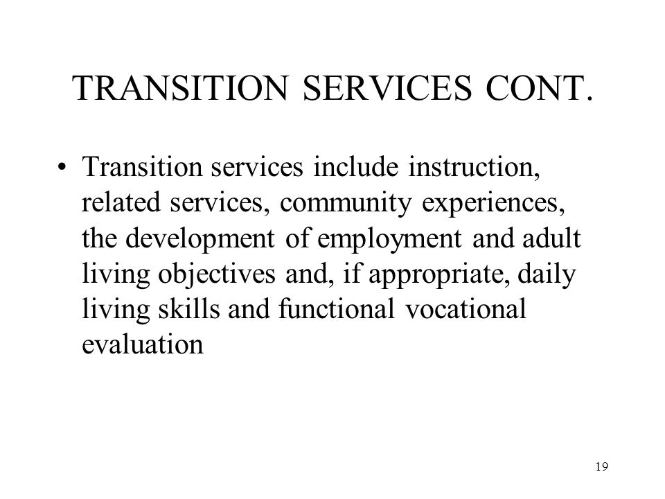 19 TRANSITION SERVICES CONT.