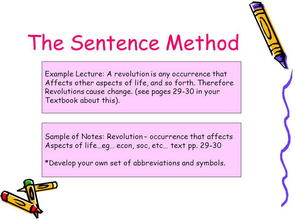 The Sentence Method Example Lecture: A revolution is any occurrence that Affects other aspects of life, and so forth.