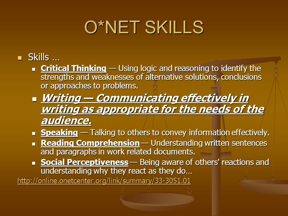O*NET SKILLS Skills … Skills … Critical Thinking — Using logic and reasoning to identify the strengths and weaknesses of alternative solutions, conclusions or approaches to problems.