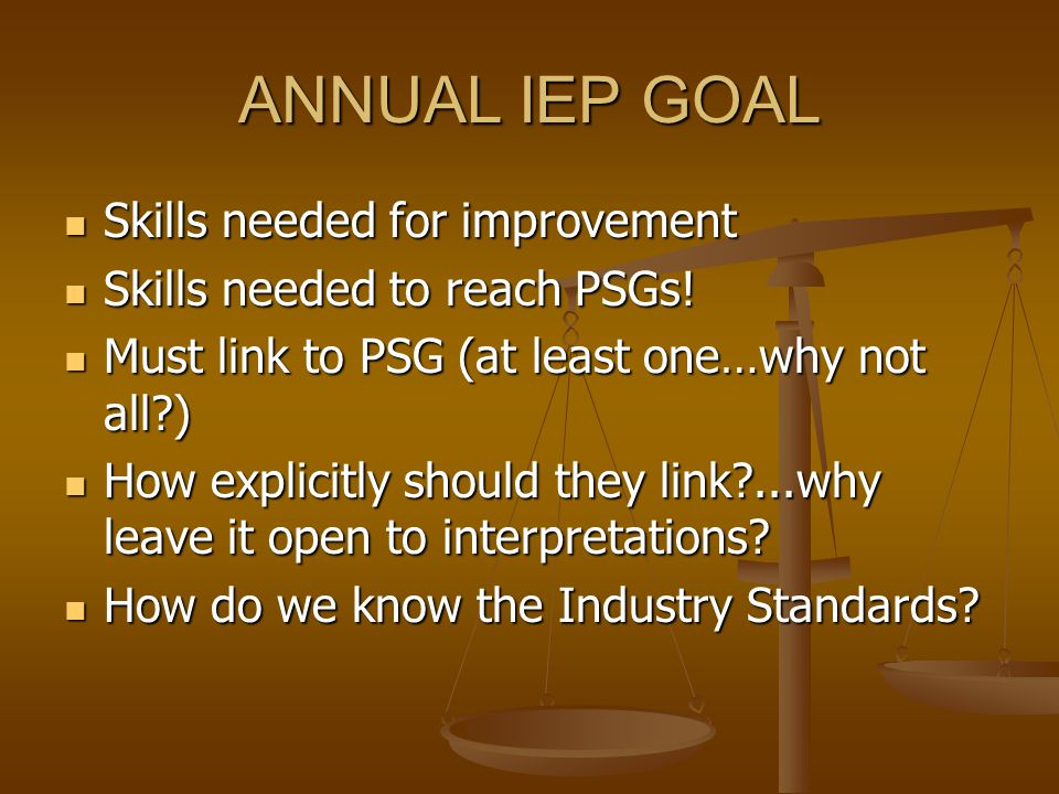 ANNUAL IEP GOAL Skills needed for improvement Skills needed for improvement Skills needed to reach PSGs.