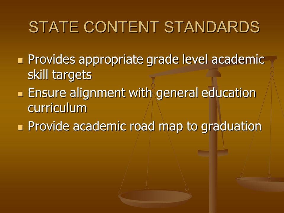 STATE CONTENT STANDARDS STATE CONTENT STANDARDS Provides appropriate grade level academic skill targets Provides appropriate grade level academic skil