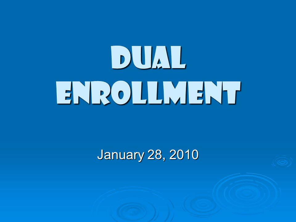 DUAL ENROLLMENT January 28, 2010