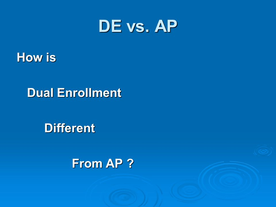 DE vs. AP How is Dual Enrollment Different From AP ?