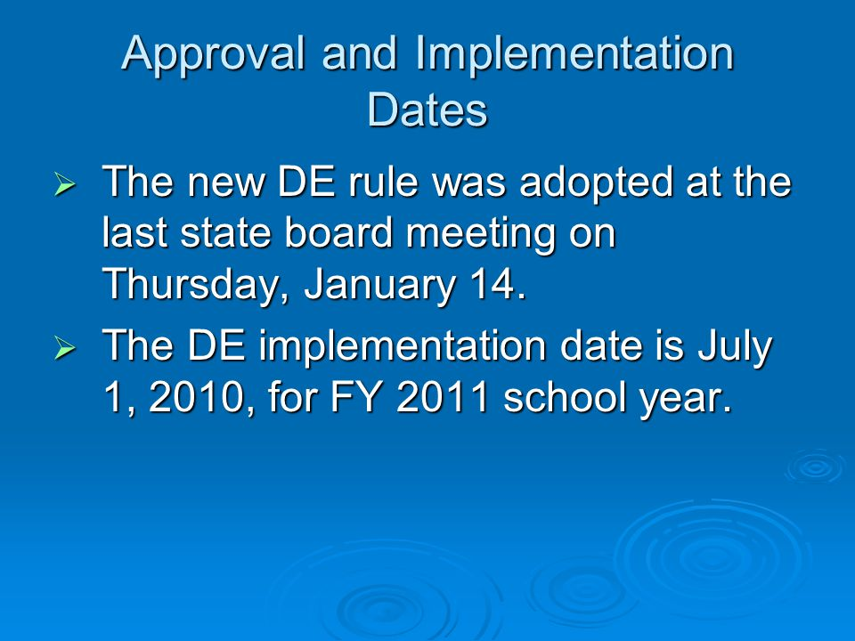 Approval and Implementation Dates  The new DE rule was adopted at the last state board meeting on Thursday, January 14.