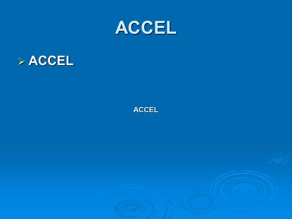 ACCEL  ACCEL ACCELACCEL