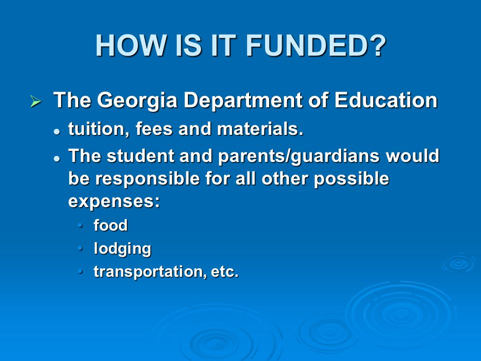 HOW IS IT FUNDED.  The Georgia Department of Education tuition, fees and materials.