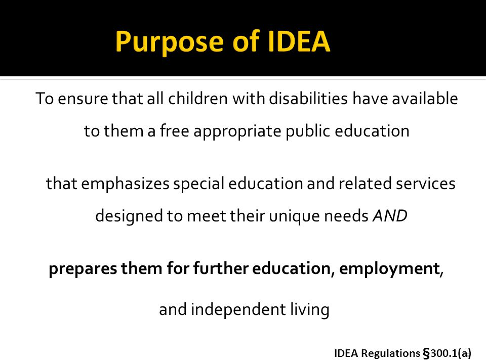 2 To ensure that all children with disabilities have available to them a free appropriate public education IDEA Regulations § 300.1(a) that emphasizes