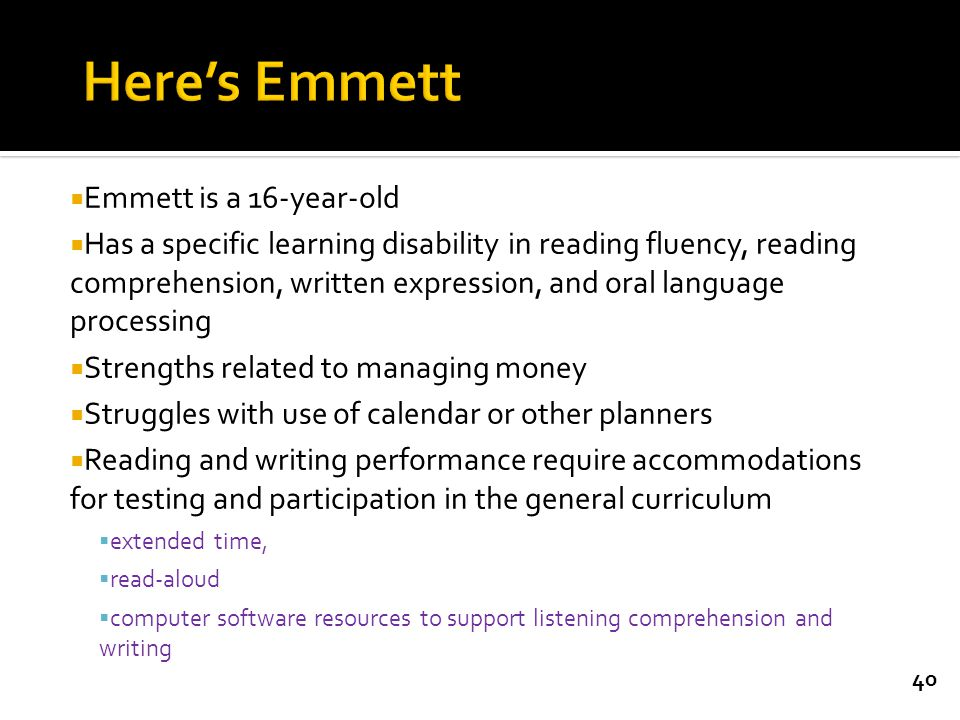  Emmett is a 16-year-old  Has a specific learning disability in reading fluency, reading comprehension, written expression, and oral language proces