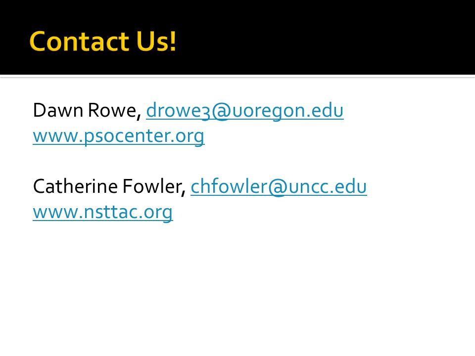 Dawn Rowe, drowe3@uoregon.edudrowe3@uoregon.edu www.psocenter.org Catherine Fowler, chfowler@uncc.educhfowler@uncc.edu www.nsttac.org