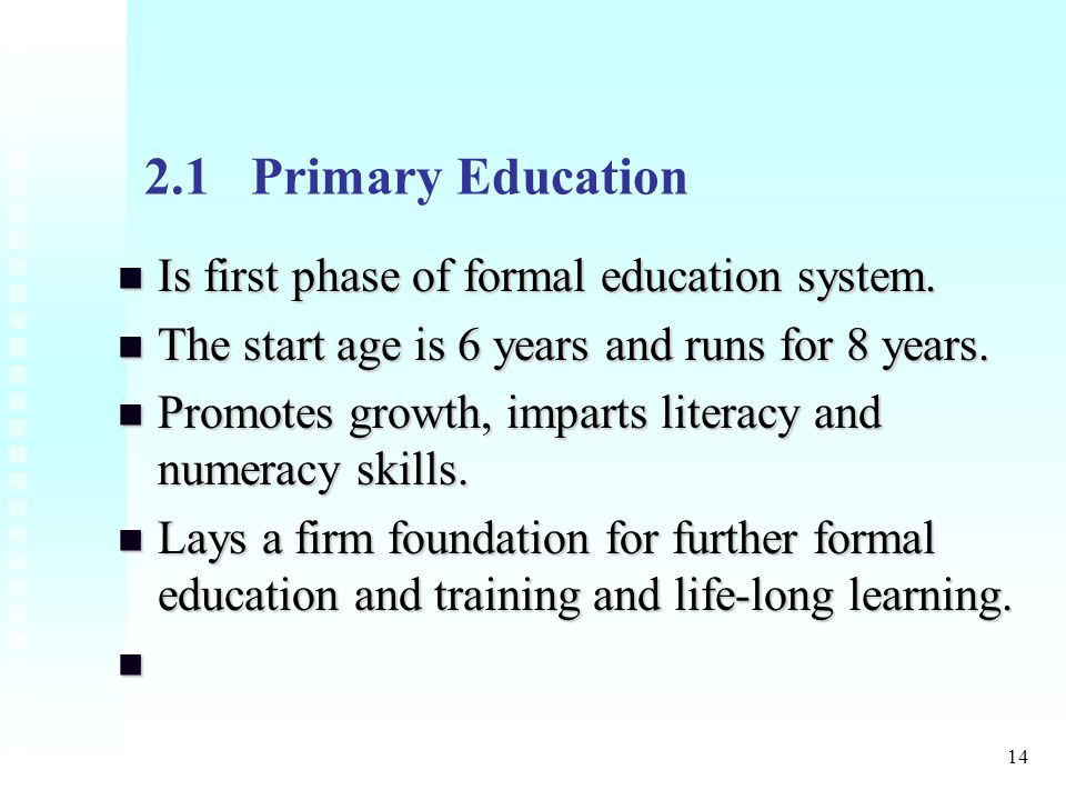 14 2.1Primary Education Is first phase of formal education system.