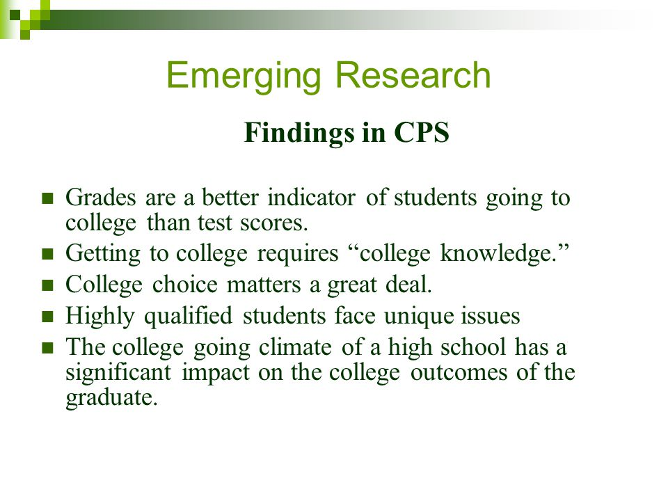 Emerging Research Findings in CPS Grades are a better indicator of students going to college than test scores.