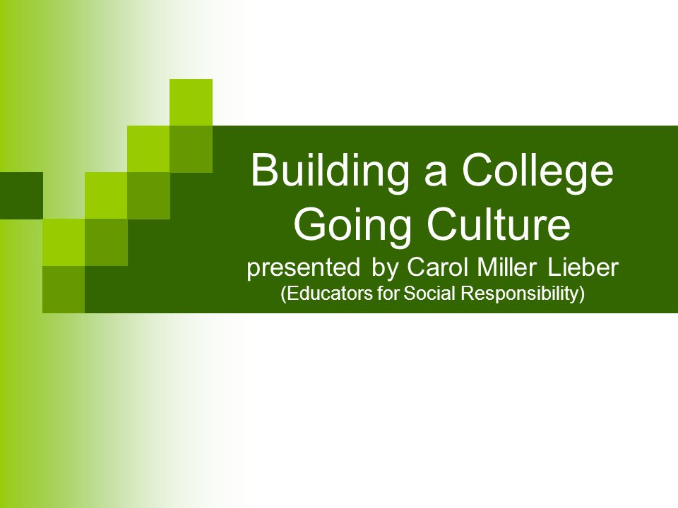 Building a College Going Culture presented by Carol Miller Lieber (Educators for Social Responsibility)