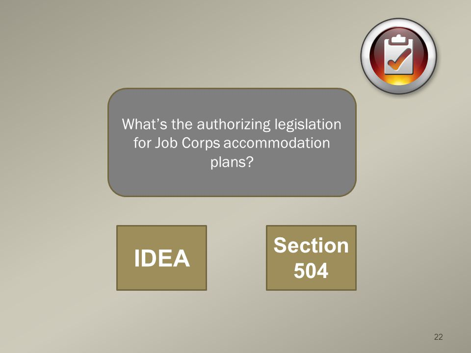 22 What's the authorizing legislation for Job Corps accommodation plans? IDEA Section 504