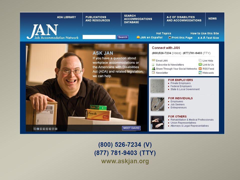 (800) 526-7234 (V) (877) 781-9403 (TTY) www.askjan.org