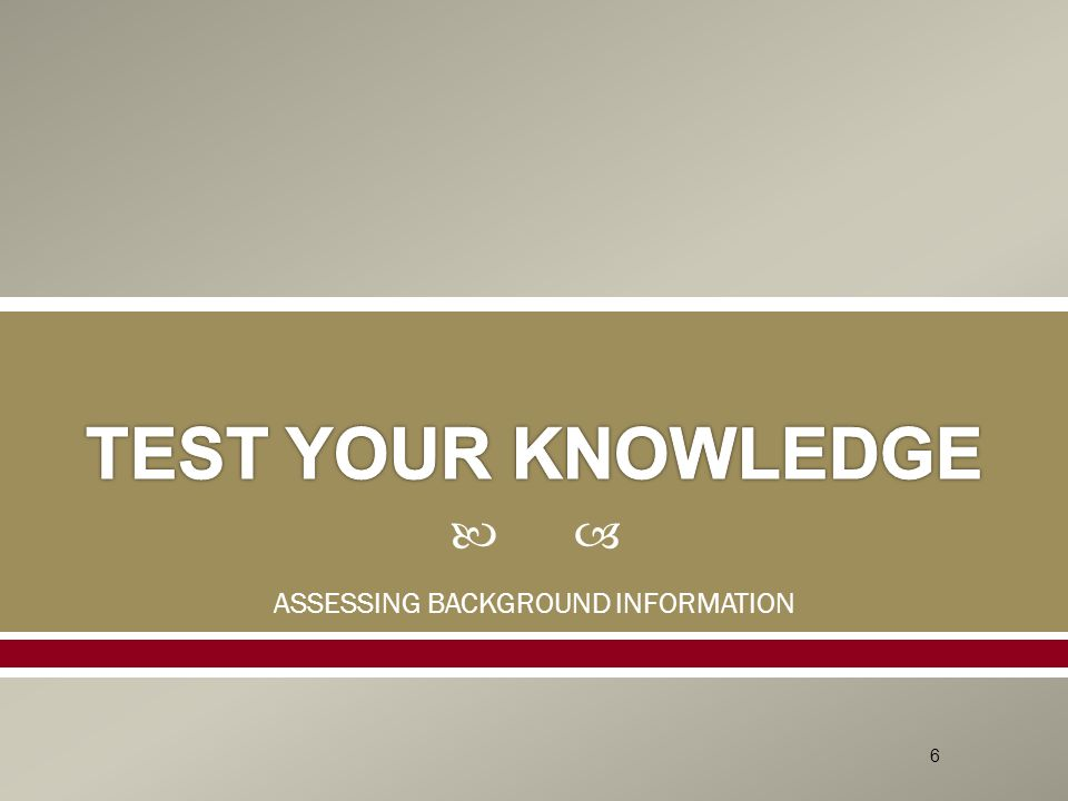  ASSESSING BACKGROUND INFORMATION 6