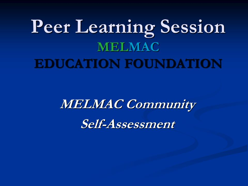 MELMAC Community Self-Assessment Peer Learning Session MELMAC EDUCATION FOUNDATION