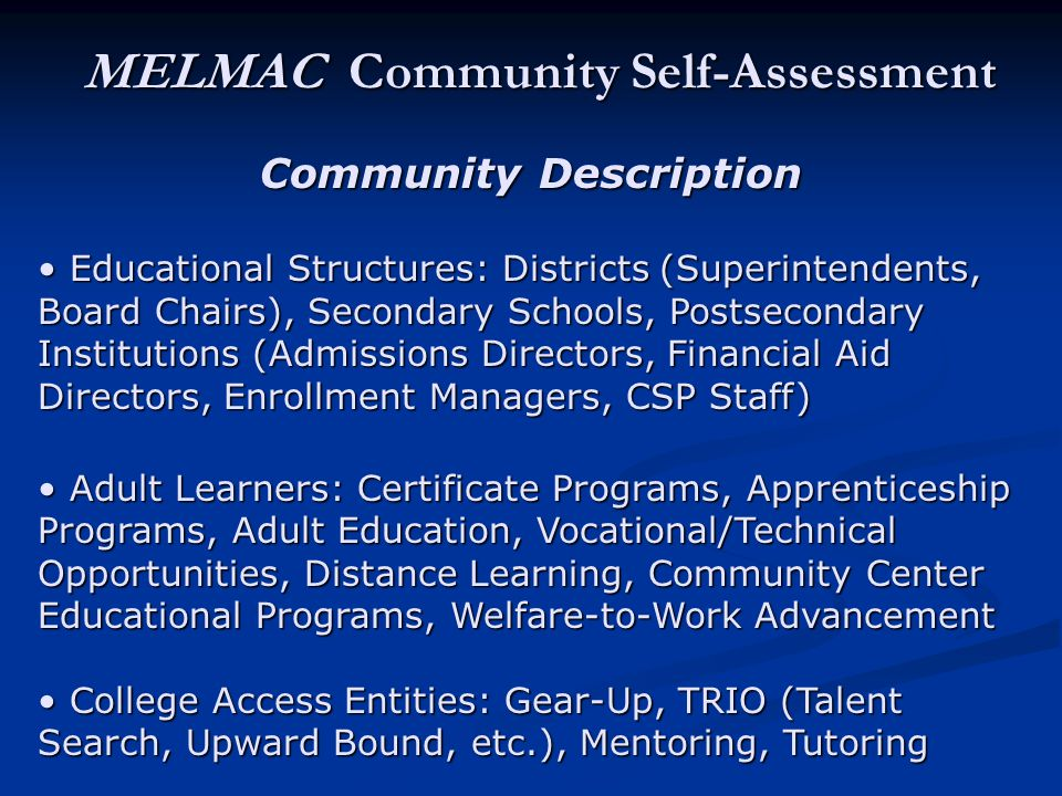 MELMAC Community Self-Assessment Community Description Educational Structures: Districts (Superintendents, Board Chairs), Secondary Schools, Postsecon