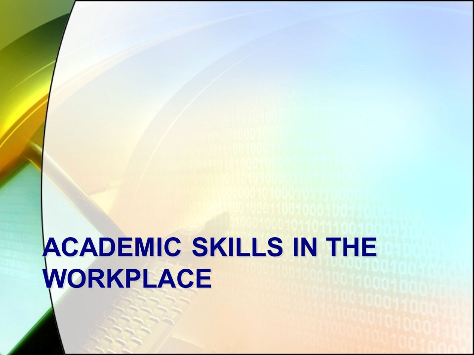 ACADEMIC SKILLS IN THE WORKPLACE