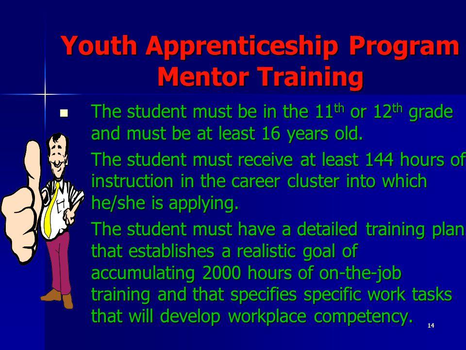 14 Youth Apprenticeship Program Mentor Training The student must be in the 11 th or 12 th grade and must be at least 16 years old. The student must be