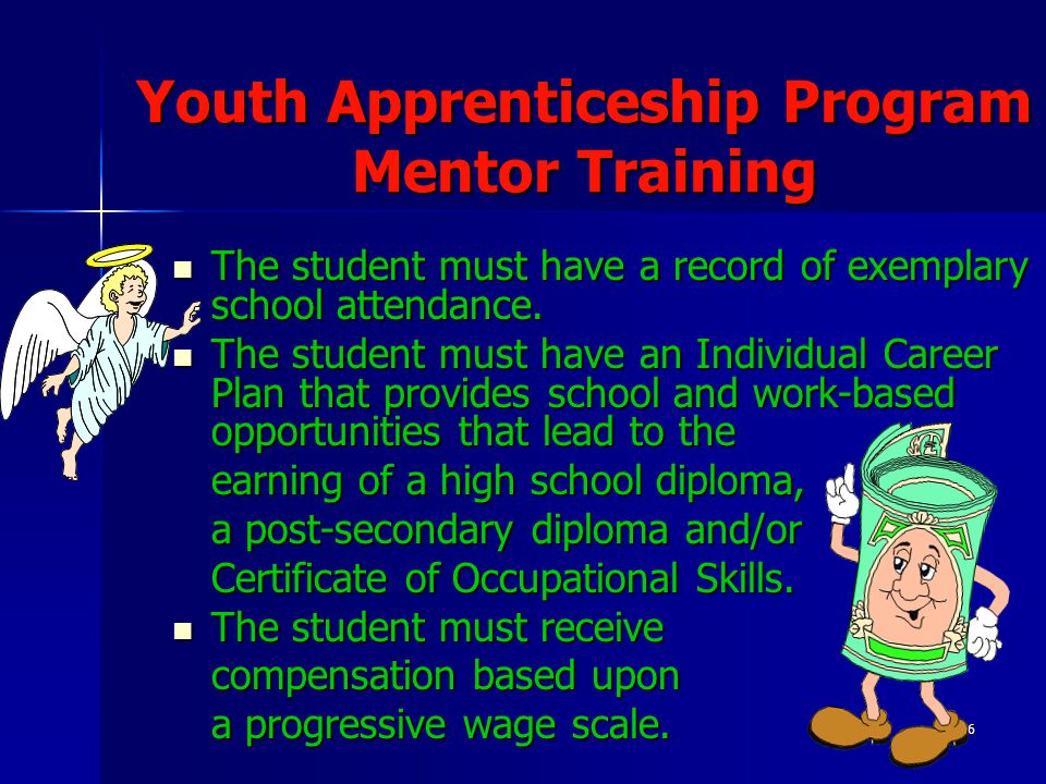 16 Youth Apprenticeship Program Mentor Training The student must have a record of exemplary school attendance. The student must have a record of exemp