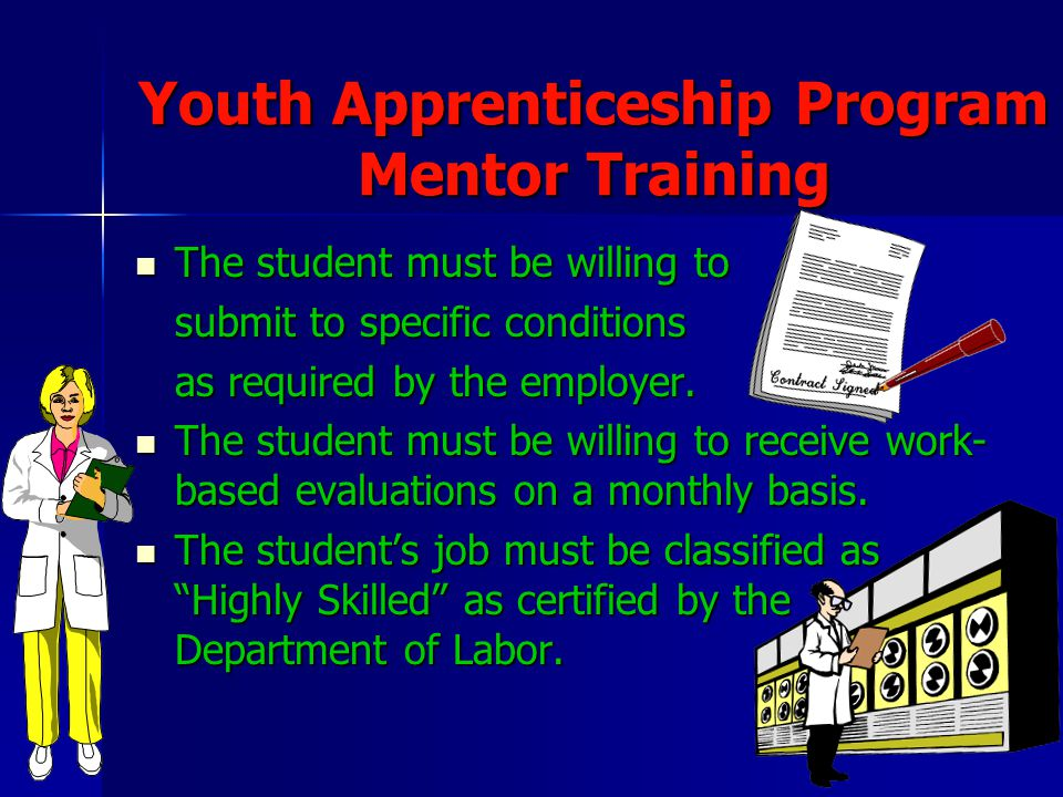 17 Youth Apprenticeship Program Mentor Training The student must be willing to The student must be willing to submit to specific conditions as required by the employer.